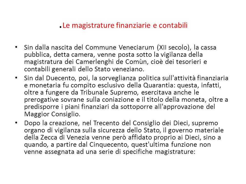 . Le magistrature finanziarie e contabili Sin dalla nascita del Commune Veneciarum (XII secolo), la cassa pubblica, detta camera, venne posta sotto la
