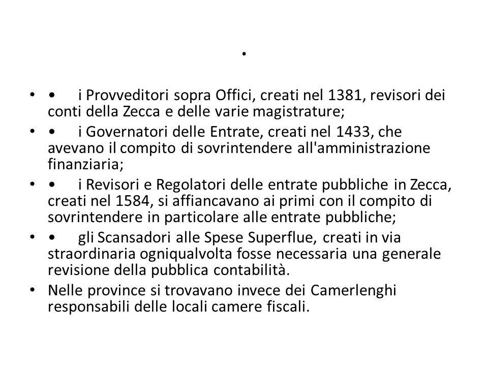 . i Provveditori sopra Offici, creati nel 1381, revisori dei conti della Zecca e delle varie magistrature; i Governatori delle Entrate, creati nel 143