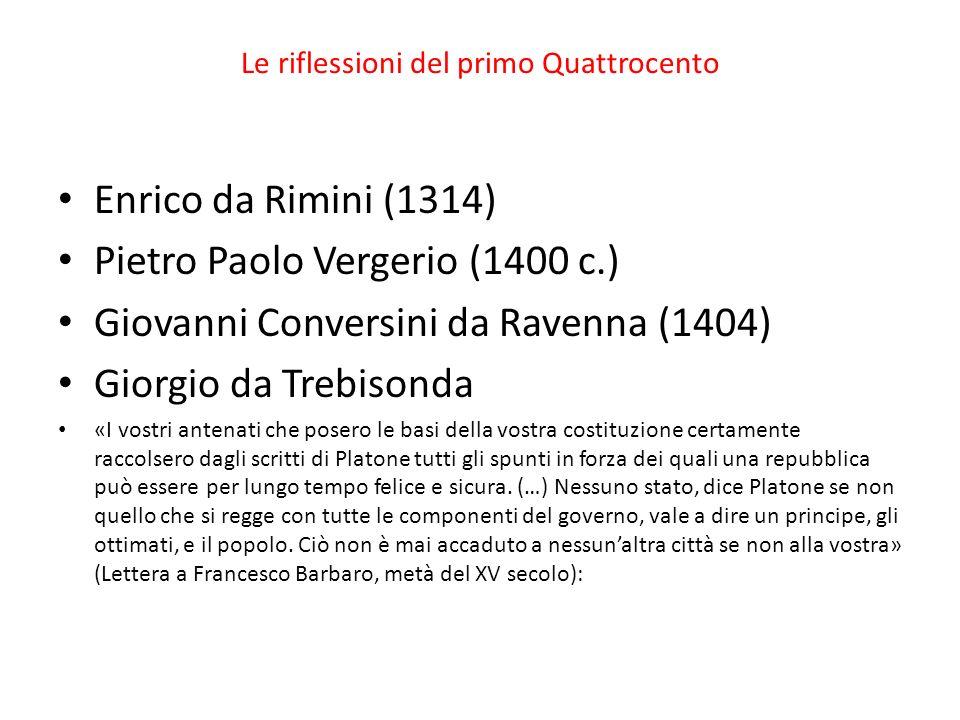 Le riflessioni del primo Quattrocento Enrico da Rimini (1314) Pietro Paolo Vergerio (1400 c.) Giovanni Conversini da Ravenna (1404) Giorgio da Trebiso