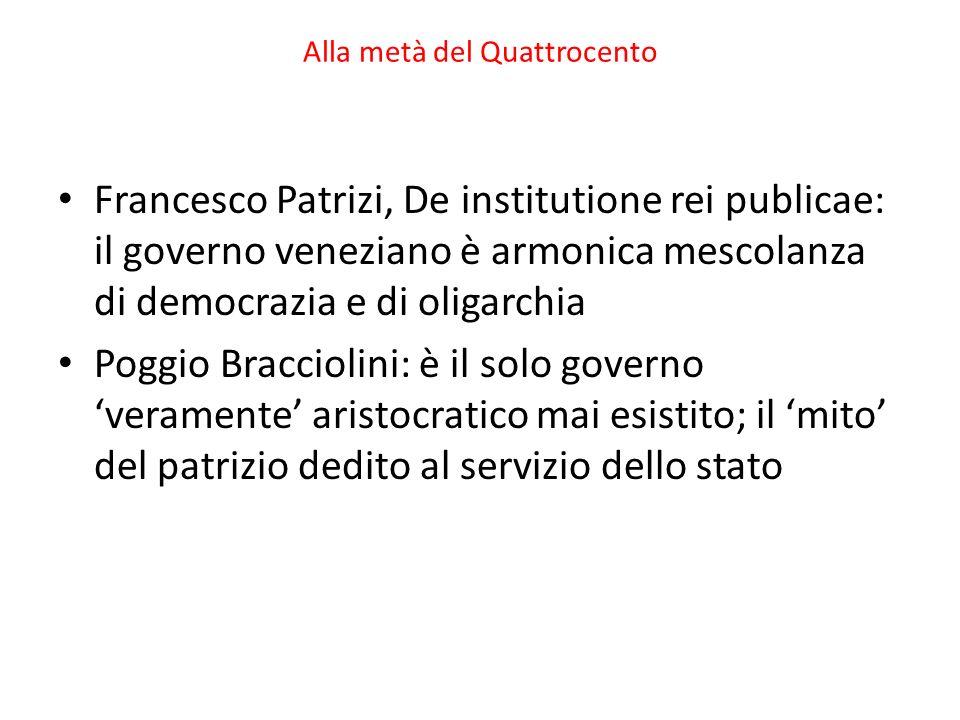 Alla metà del Quattrocento Francesco Patrizi, De institutione rei publicae: il governo veneziano è armonica mescolanza di democrazia e di oligarchia P