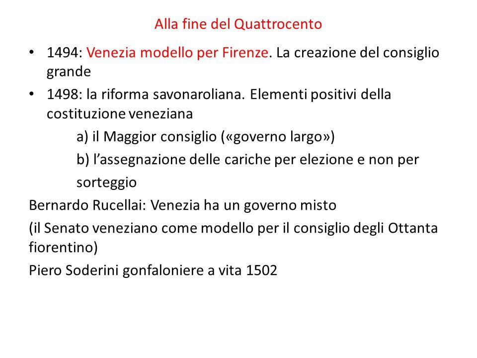 Alla fine del Quattrocento 1494: Venezia modello per Firenze. La creazione del consiglio grande 1498: la riforma savonaroliana. Elementi positivi dell