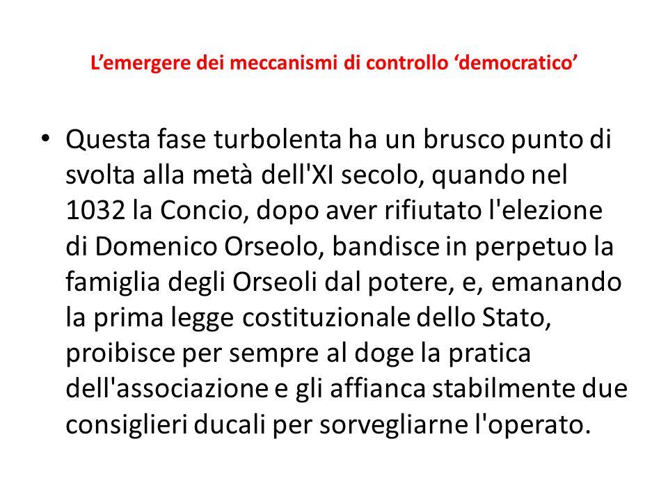 Lemergere dei meccanismi di controllo democratico Questa fase turbolenta ha un brusco punto di svolta alla metà dell'XI secolo, quando nel 1032 la Con