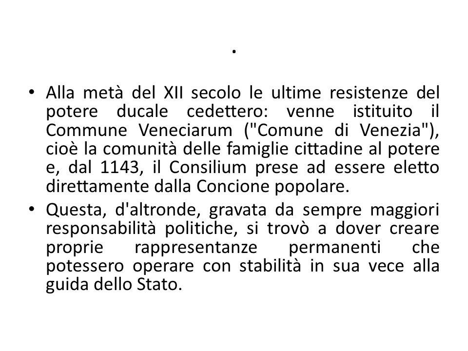 . Alla metà del XII secolo le ultime resistenze del potere ducale cedettero: venne istituito il Commune Veneciarum (