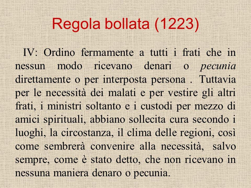 Regola bollata (1223) IV: Ordino fermamente a tutti i frati che in nessun modo ricevano denari o pecunia direttamente o per interposta persona. Tuttav