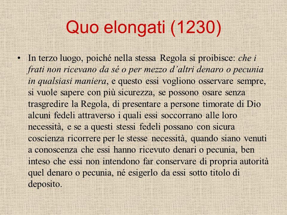 Quo elongati (1230) In terzo luogo, poiché nella stessa Regola si proibisce: che i frati non ricevano da sé o per mezzo daltri denaro o pecunia in qua