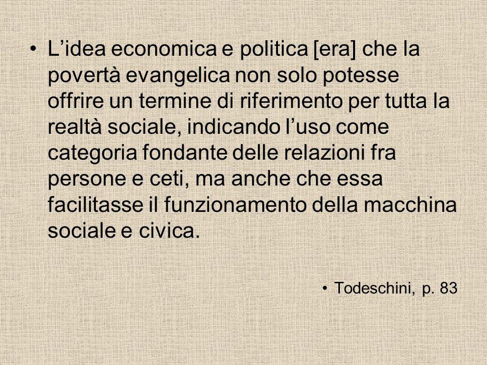 Lidea economica e politica [era] che la povertà evangelica non solo potesse offrire un termine di riferimento per tutta la realtà sociale, indicando l