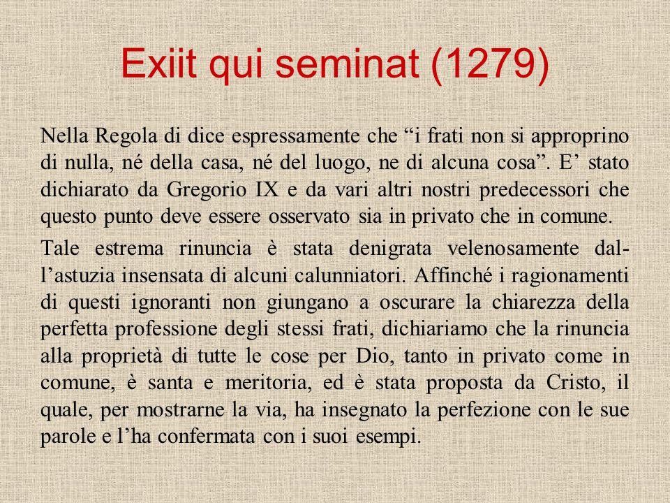 Exiit qui seminat (1279) Nella Regola di dice espressamente che i frati non si approprino di nulla, né della casa, né del luogo, ne di alcuna cosa. E