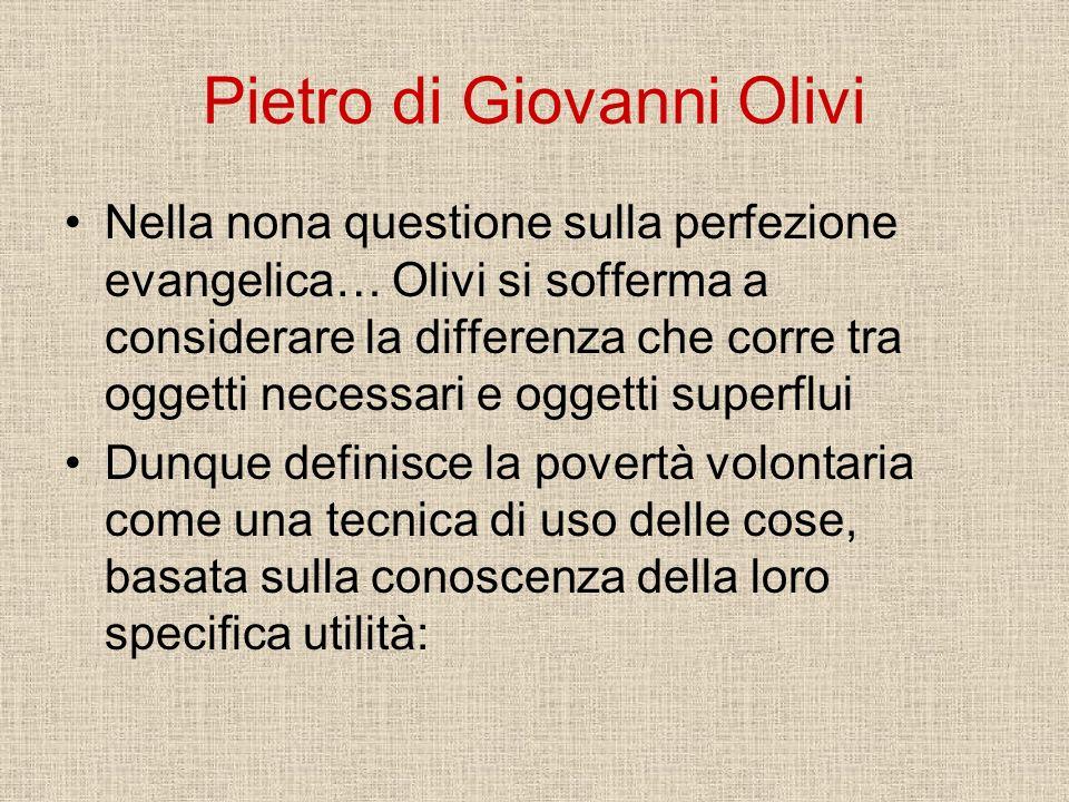 Pietro di Giovanni Olivi Nella nona questione sulla perfezione evangelica… Olivi si sofferma a considerare la differenza che corre tra oggetti necessa