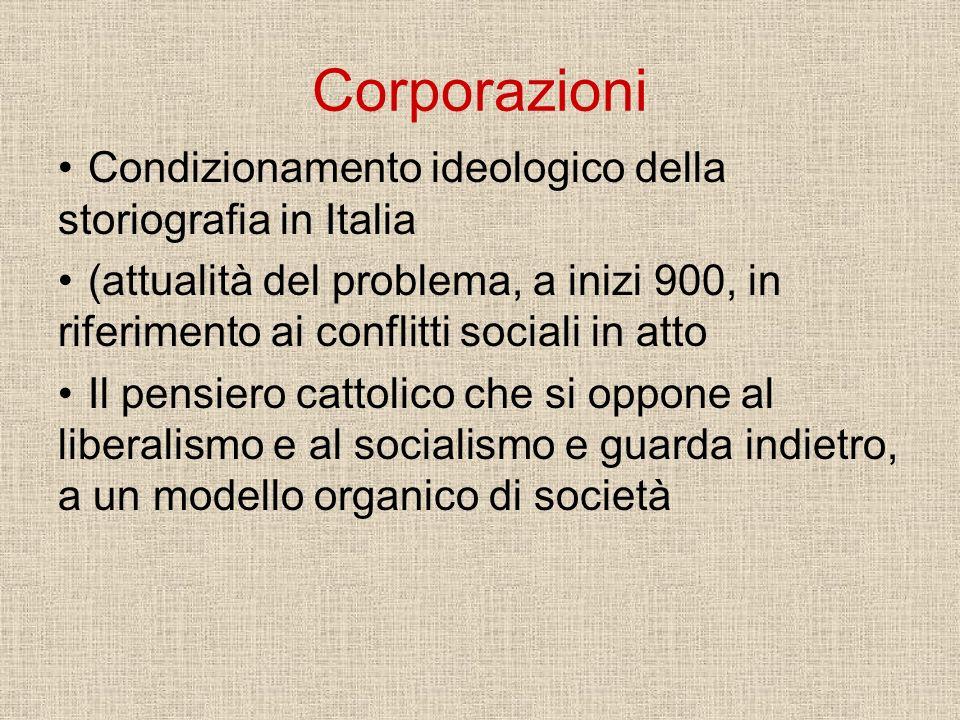Corporazioni Condizionamento ideologico della storiografia in Italia (attualità del problema, a inizi 900, in riferimento ai conflitti sociali in atto