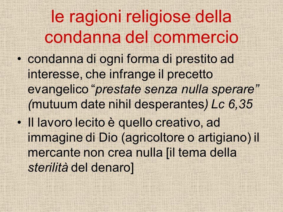 le ragioni religiose della condanna del commercio condanna di ogni forma di prestito ad interesse, che infrange il precetto evangelico prestate senza