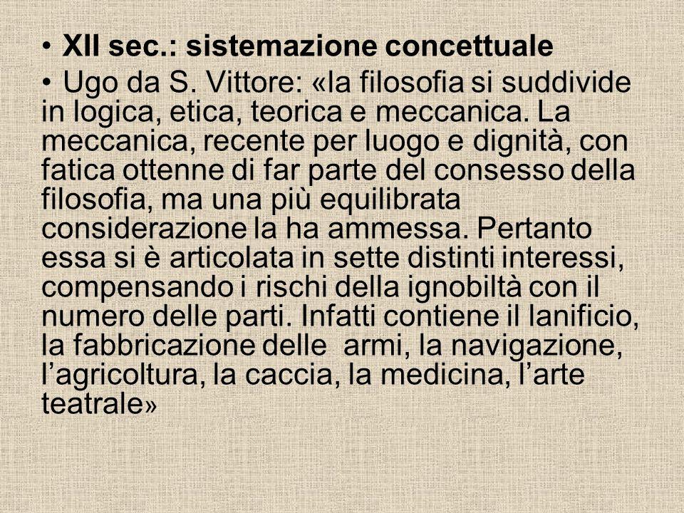 XII sec.: sistemazione concettuale Ugo da S. Vittore: «la filosofia si suddivide in logica, etica, teorica e meccanica. La meccanica, recente per luog
