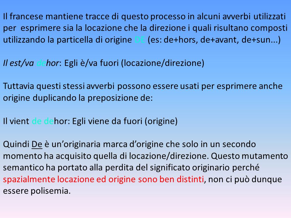 Il francese mantiene tracce di questo processo in alcuni avverbi utilizzati per esprimere sia la locazione che la direzione i quali risultano composti