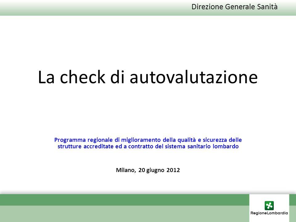 Direzione Generale Sanità La check di autovalutazione Programma regionale di miglioramento della qualità e sicurezza delle strutture accreditate ed a contratto del sistema sanitario lombardo Milano, 20 giugno 2012