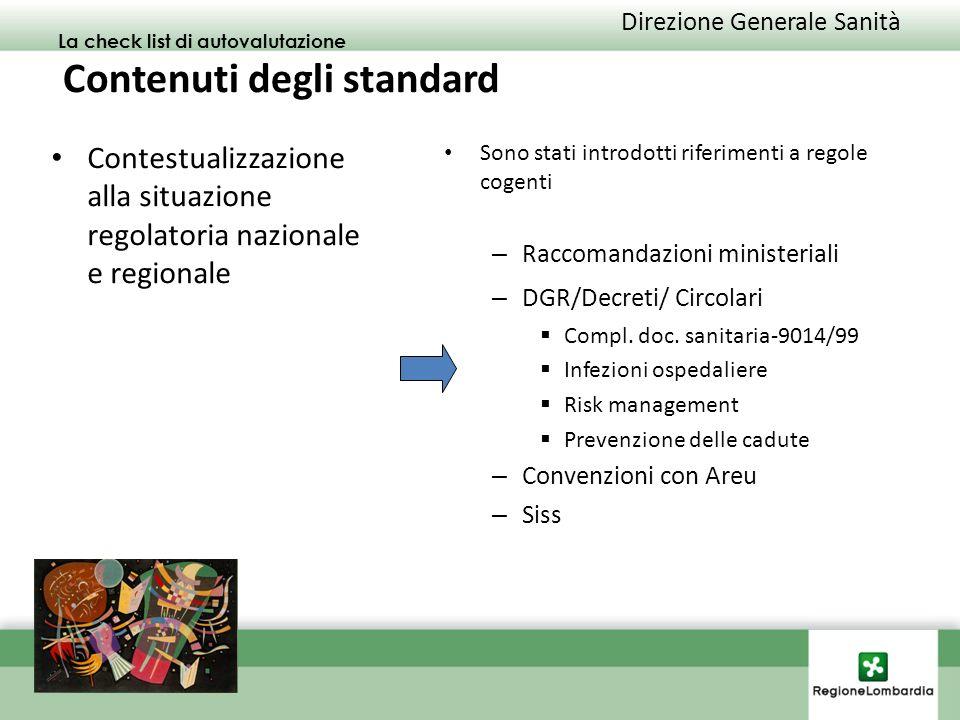 Direzione Generale Sanità La check list di autovalutazione Contenuti degli standard Contestualizzazione alla situazione regolatoria nazionale e regionale Sono stati introdotti riferimenti a regole cogenti – Raccomandazioni ministeriali – DGR/Decreti/ Circolari Compl.