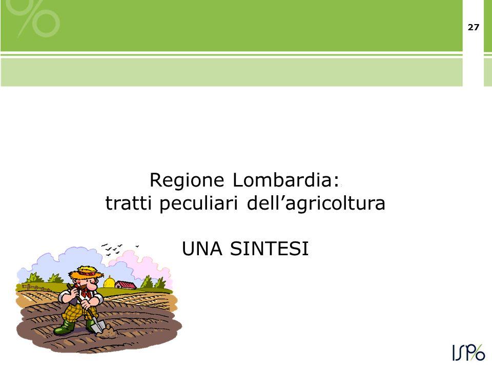 27 Regione Lombardia: : tratti peculiari dellagricoltura UNA SINTESI