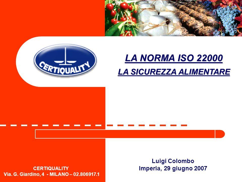 CERTIQUALITY Via. G. Giardino, 4 - MILANO – 02.806917.1 Luigi Colombo Imperia, 29 giugno 2007 LA NORMA ISO 22000 LA SICUREZZA ALIMENTARE