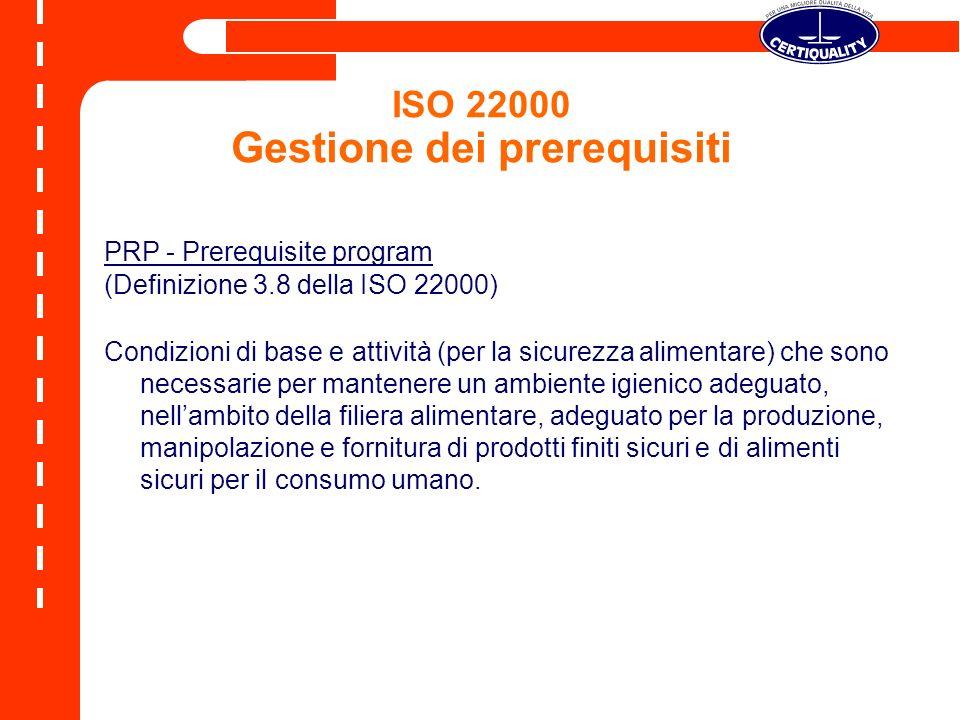 ISO 22000 Gestione dei prerequisiti PRP - Prerequisite program (Definizione 3.8 della ISO 22000) Condizioni di base e attività (per la sicurezza alime