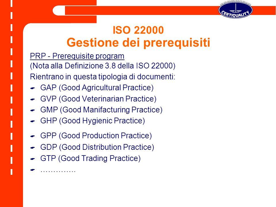 ISO 22000 Gestione dei prerequisiti PRP - Prerequisite program (Nota alla Definizione 3.8 della ISO 22000) Rientrano in questa tipologia di documenti:
