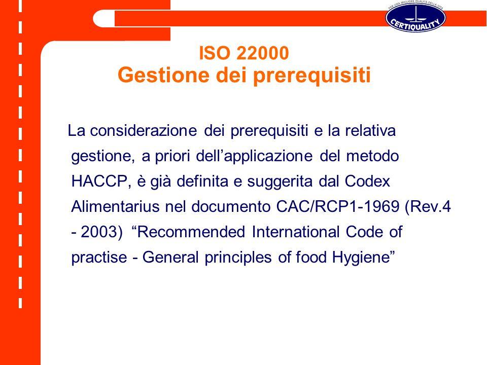ISO 22000 Gestione dei prerequisiti La considerazione dei prerequisiti e la relativa gestione, a priori dellapplicazione del metodo HACCP, è già defin