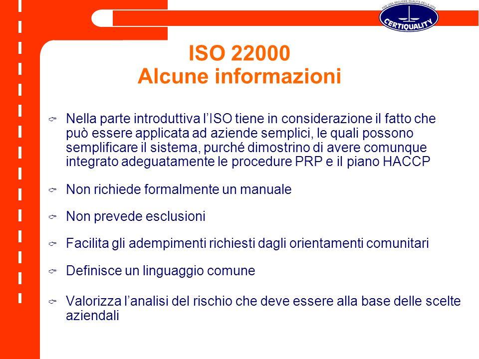 ISO 22000 Alcune informazioni Nella parte introduttiva lISO tiene in considerazione il fatto che può essere applicata ad aziende semplici, le quali po