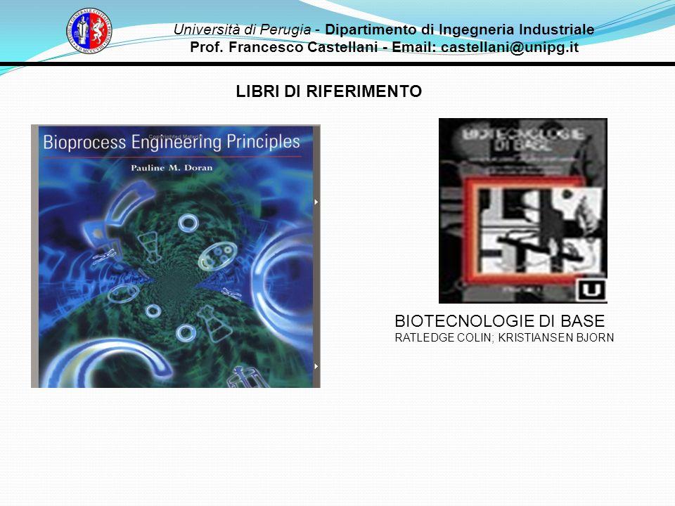 LIBRI DI RIFERIMENTO Università di Perugia - Dipartimento di Ingegneria Industriale Prof. Francesco Castellani - Email: castellani@unipg.it BIOTECNOLO