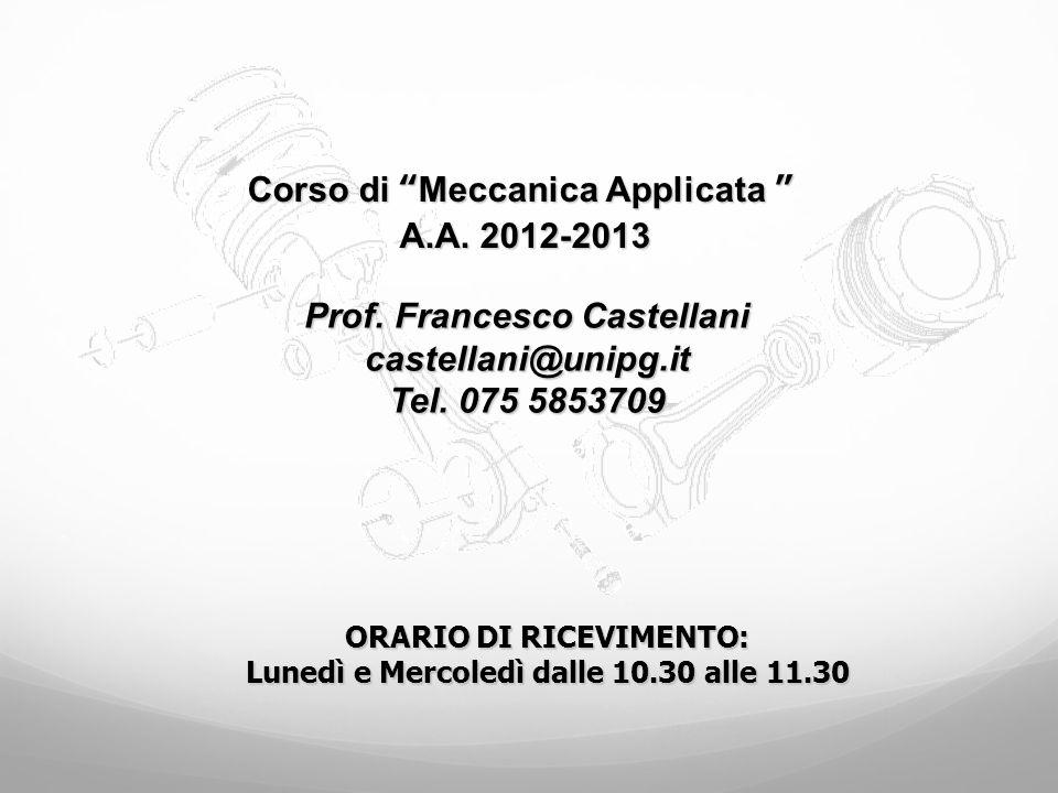 Corso di Meccanica Applicata Corso di Meccanica Applicata A.A. 2012-2013 Prof. Francesco Castellani castellani@unipg.it Tel. 075 5853709 ORARIO DI RIC