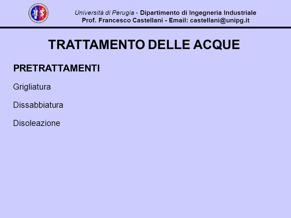 TRATTAMENTO DELLE ACQUE PRETRATTAMENTI Grigliatura Dissabbiatura Disoleazione Università di Perugia - Dipartimento di Ingegneria Industriale Prof.