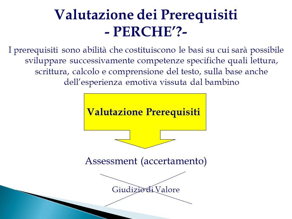 Valutazione dei Prerequisiti - PERCHE?- I prerequisiti sono abilità che costituiscono le basi su cui sarà possibile sviluppare successivamente compete