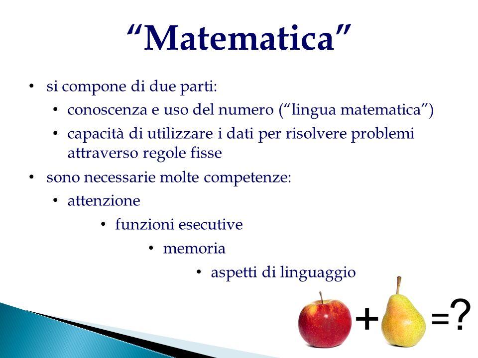 Matematica si compone di due parti: conoscenza e uso del numero (lingua matematica) capacità di utilizzare i dati per risolvere problemi attraverso re
