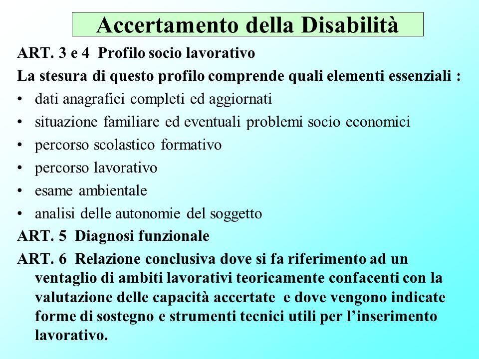 Accertamento della Disabilità ART. 3 e 4 Profilo socio lavorativo La stesura di questo profilo comprende quali elementi essenziali : dati anagrafici c
