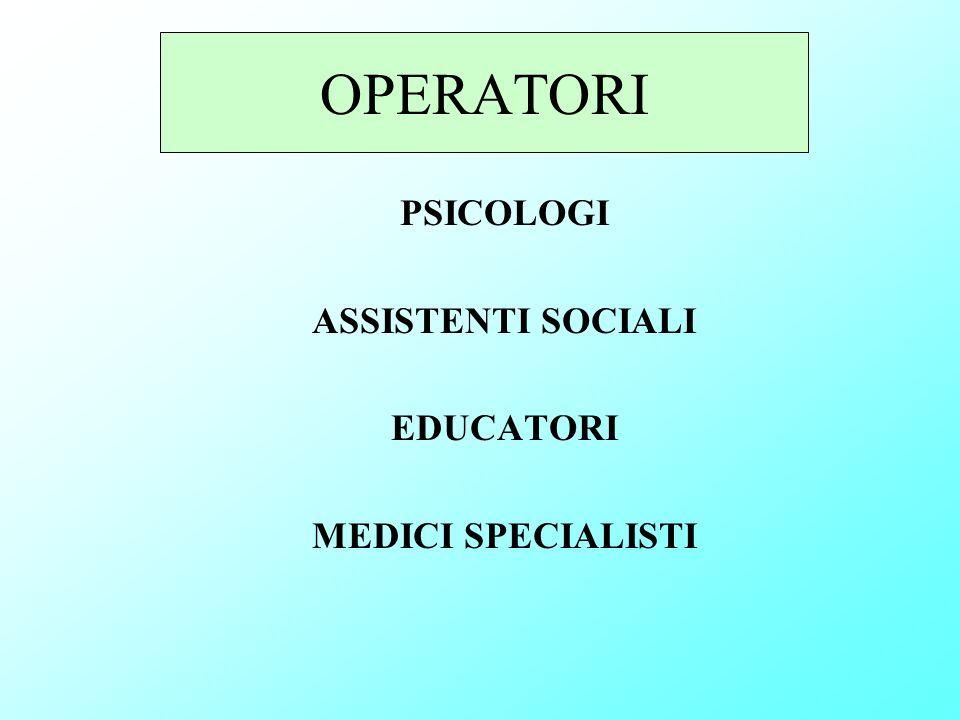 OPERATORI PSICOLOGI ASSISTENTI SOCIALI EDUCATORI MEDICI SPECIALISTI
