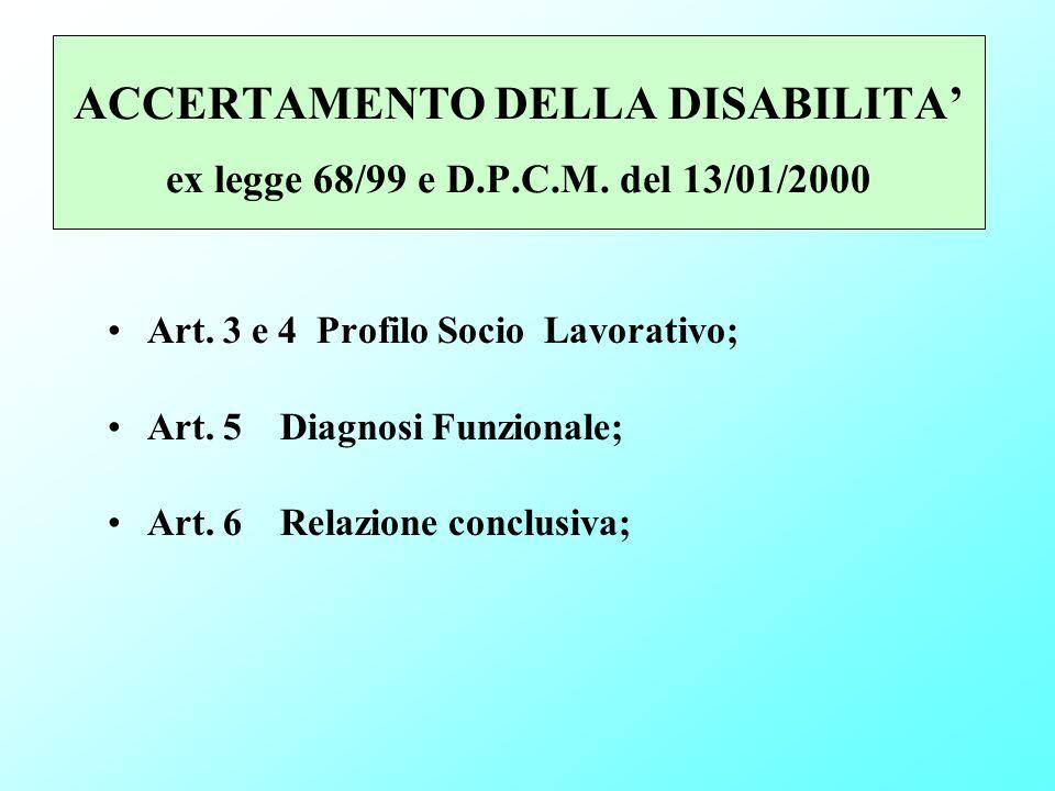 ACCERTAMENTO DELLA DISABILITA ex legge 68/99 e D.P.C.M. del 13/01/2000 Art. 3 e 4 Profilo Socio Lavorativo; Art. 5 Diagnosi Funzionale; Art. 6 Relazio