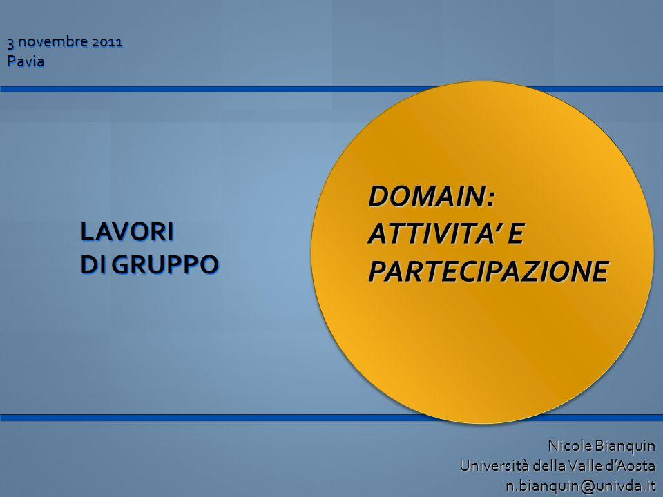 DOMAIN: ATTIVITA E PARTECIPAZIONE 3 novembre 2011 Pavia LAVORI DI GRUPPO Nicole Bianquin Università della Valle dAosta n.bianquin@univda.it