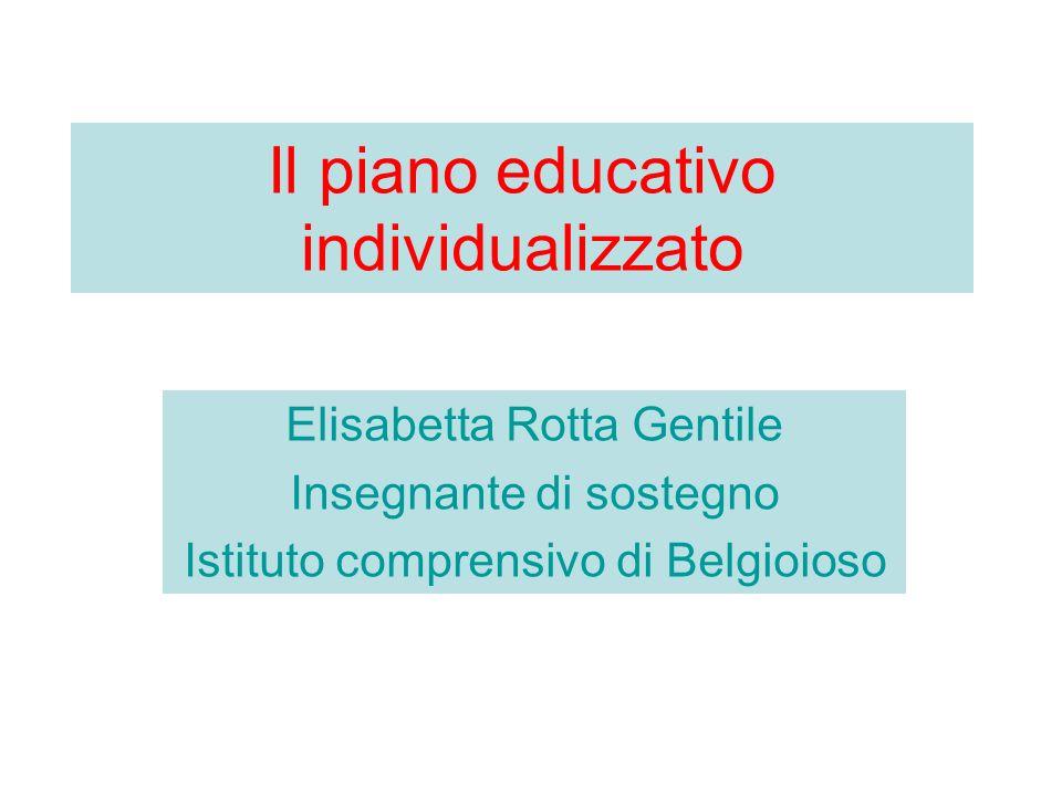 Il piano educativo individualizzato Elisabetta Rotta Gentile Insegnante di sostegno Istituto comprensivo di Belgioioso