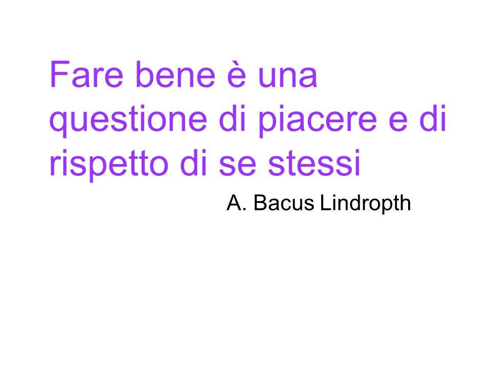 Fare bene è una questione di piacere e di rispetto di se stessi A. Bacus Lindropth