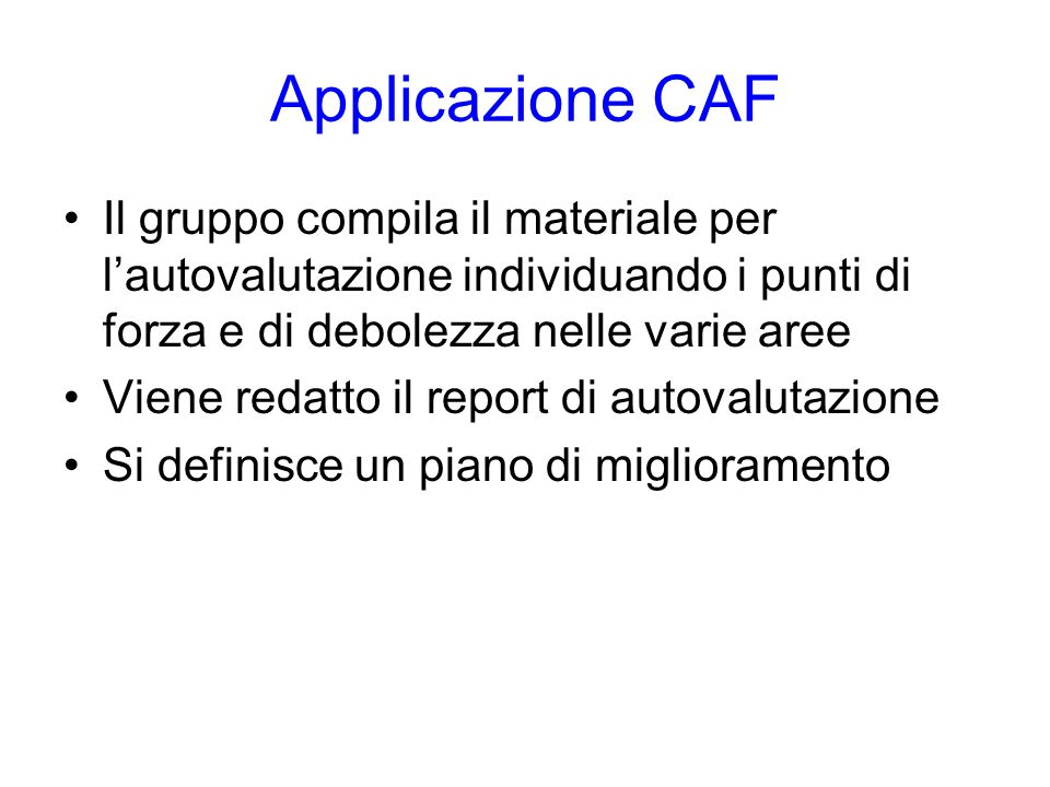 Applicazione CAF Il gruppo compila il materiale per lautovalutazione individuando i punti di forza e di debolezza nelle varie aree Viene redatto il re