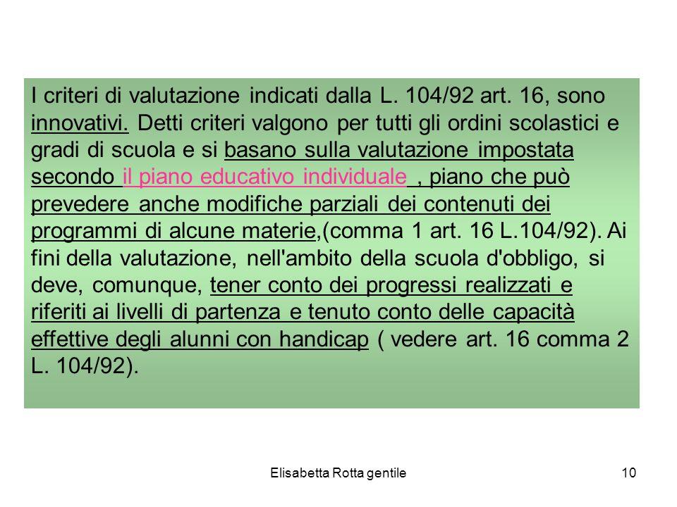 Elisabetta Rotta gentile10 I criteri di valutazione indicati dalla L. 104/92 art. 16, sono innovativi. Detti criteri valgono per tutti gli ordini scol