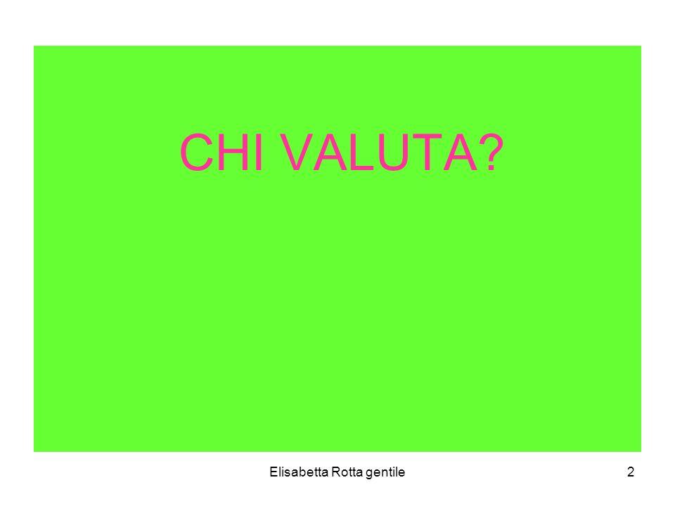 Elisabetta Rotta gentile33 Si valuta con scala decimologica decisa da ogni i.c.