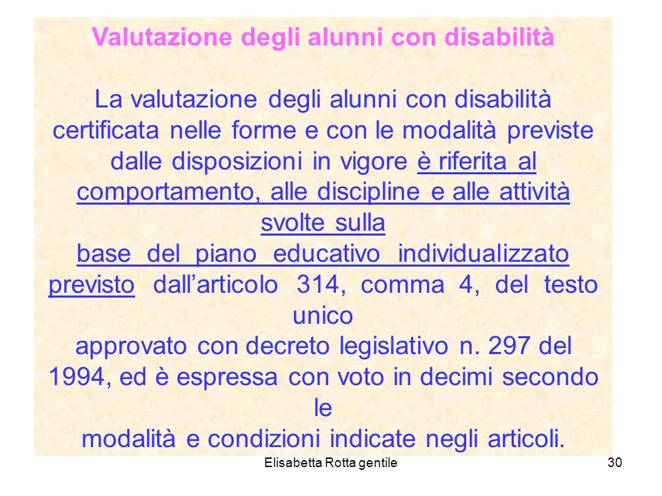 Elisabetta Rotta gentile30 Valutazione degli alunni con disabilità La valutazione degli alunni con disabilità certificata nelle forme e con le modalit