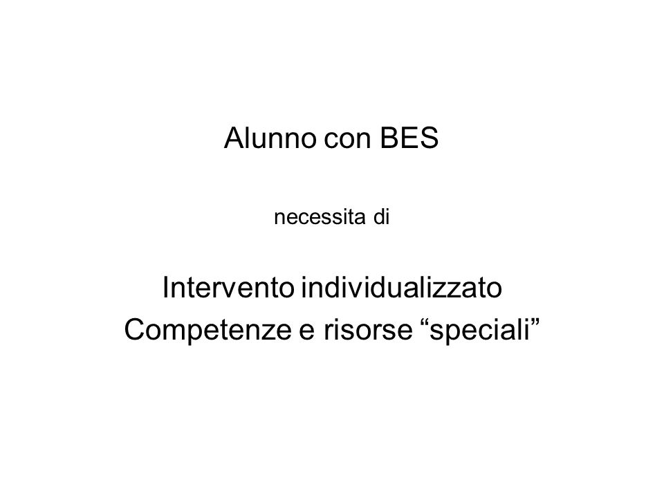 Alunno con BES necessita di Intervento individualizzato Competenze e risorse speciali