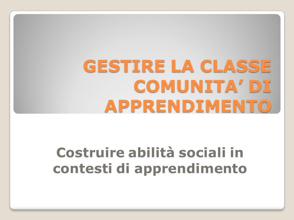GESTIRE LA CLASSE COMUNITA DI APPRENDIMENTO Costruire abilità sociali in contesti di apprendimento