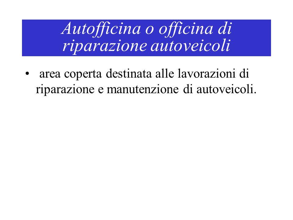 Autofficina o officina di riparazione autoveicoli area coperta destinata alle lavorazioni di riparazione e manutenzione di autoveicoli.