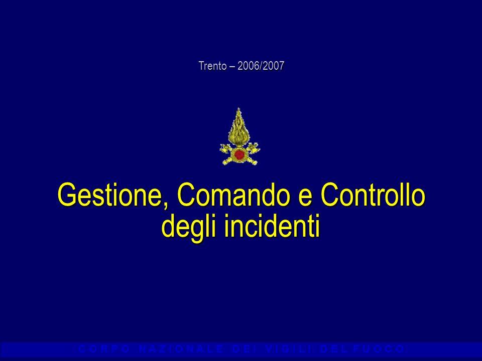 C O R P O N A Z I O N A L E D E I V I G I L I D E L F U O C O Gestione, Comando e Controllo degli incidenti Trento – 2006/2007