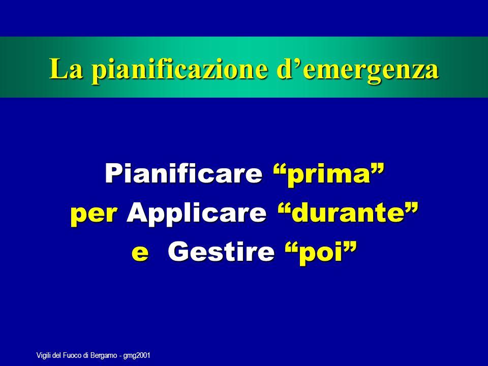 Vigili del Fuoco di Bergamo - gmg2001 Senza un adeguata pianificazione tutta l attività di Protezione Civile diventa molto più difficile.