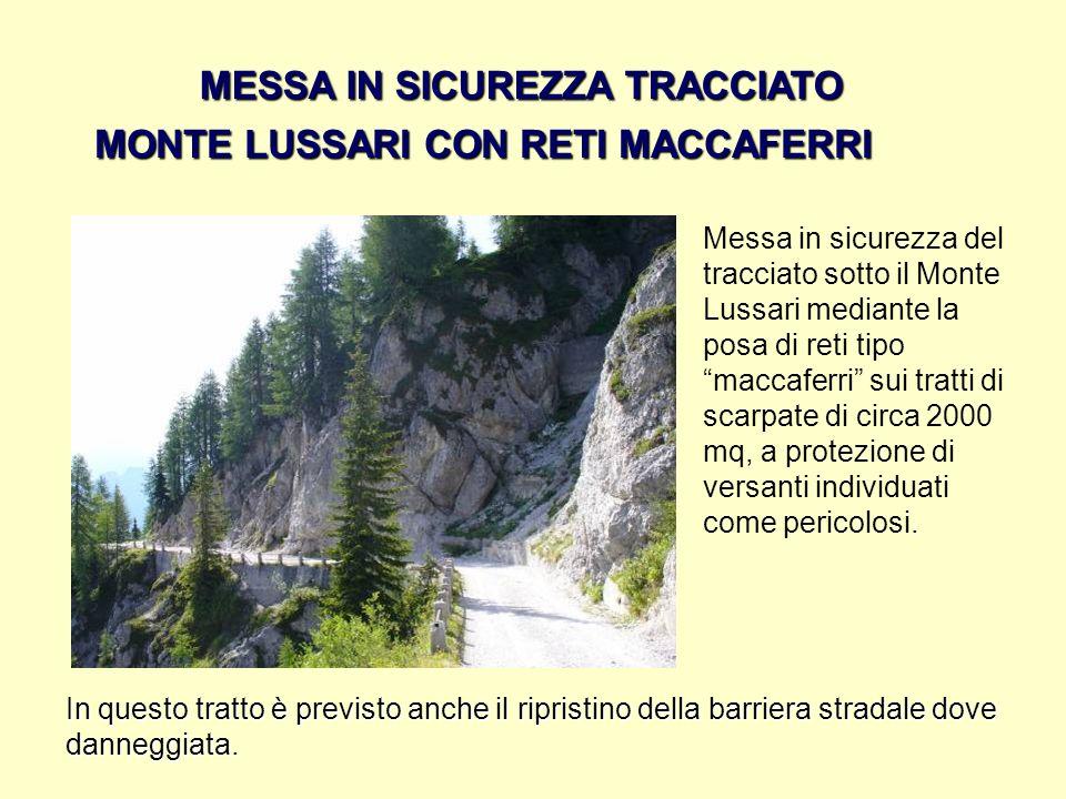 . Messa in sicurezza del tracciato sotto il Monte Lussari mediante la posa di reti tipo maccaferri sui tratti di scarpate di circa 2000 mq, a protezio