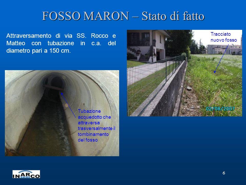 6 FOSSO MARON – Stato di fatto Attraversamento di via SS. Rocco e Matteo con tubazione in c.a. del diametro pari a 150 cm. Tracciato nuovo fosso Tubaz