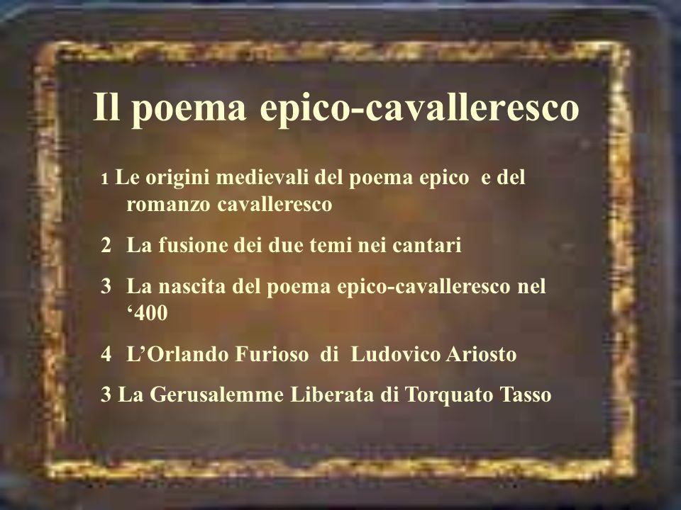 1 Le origini medievali del poema epico e del romanzo cavalleresco 2La fusione dei due temi nei cantari 3La nascita del poema epico-cavalleresco nel 40