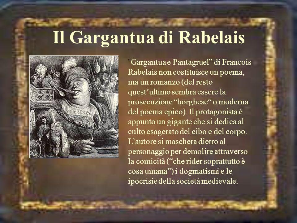 Il Gargantua di Rabelais Gargantua e Pantagruel di Francois Rabelais non costituisce un poema, ma un romanzo (del resto questultimo sembra essere la p
