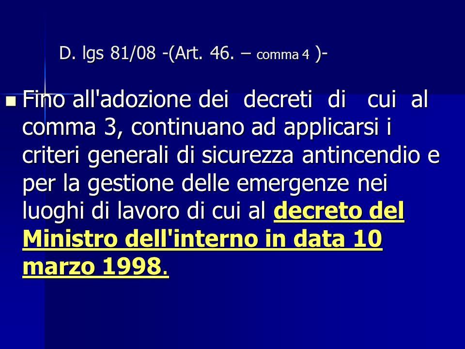D. lgs 81/08 -(Art. 46. – comma 4 )- Fino all'adozione dei decreti di cui al comma 3, continuano ad applicarsi i criteri generali di sicurezza antince