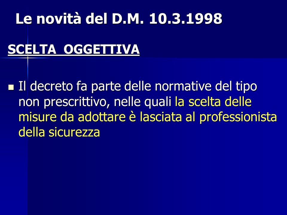 Le novità del D.M. 10.3.1998 SCELTA OGGETTIVA Il decreto fa parte delle normative del tipo non prescrittivo, nelle quali la scelta delle misure da ado